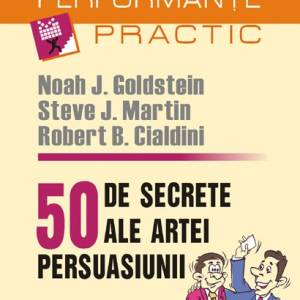 50 de secrete ale artei persuasiunii. Cum îi convingem pe ceilalţi că avem dreptate