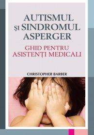 AUTISMUL SI SINDROMUL ASPERGER - GHID PENTRU ASISTENTI MEDICALI