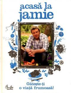 Acasă la Jamie - Găteşte-ţi o viaţă frumoasă!