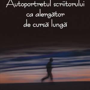 Autoportretul scriitorului ca alergător de cursă lungă