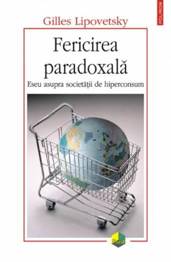 Fericirea paradoxală. Eseu asupra societății de hiperconsum