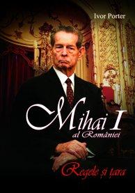 MIHAI I AL ROMÂNIEI. REGELE ŞI ŢARA
