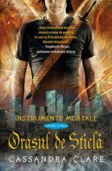 Orasul de Sticla (Instrumente Mortale, cartea a 3-a)