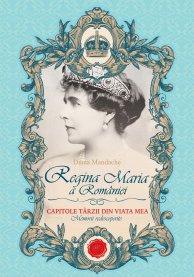 REGINA MARIA A ROMANIEI. CAPITOLE TARZII DIN VIATA MEA
