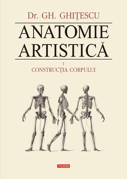 Anatomie artistică. Volumul I: Construcția corpului