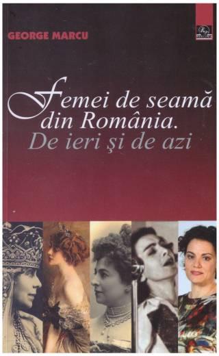 Femei de seama din Romania. De ieri si de azi