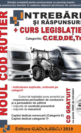 Noul Cod rutier: intrebari si raspunsuri + curs legislatie : categoriile C, CE, D, DE, Tr Editia 2019