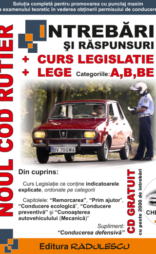 Noul Cod rutier: intrebari si raspunsuri + curs legislatie + lege : categoriile A, B, BE Editia 2019